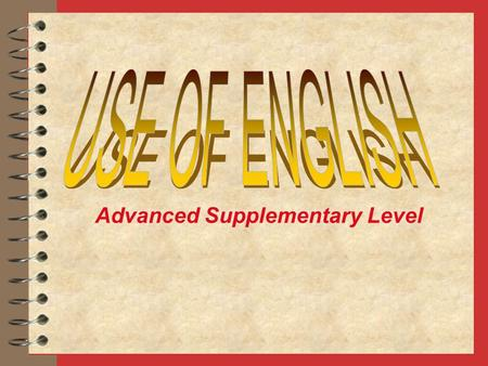 Advanced Supplementary Level. You learn how to: 4 write grammatical English 4 speak in English (for communication) 4 read English for general understanding.