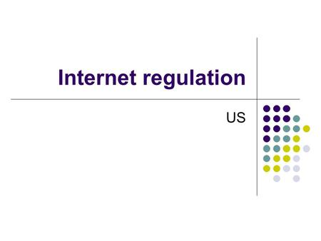 Internet regulation US. The cornerstone of American political process The consequence of the protestant revolution The right to interpret the LAW (God's.