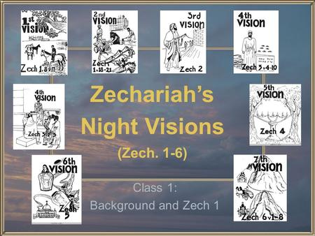 Zechariah's Night Visions (Zech. 1-6) Class 1: Background and Zech 1.