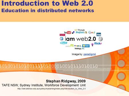 Introduction to Web 2.0 Education in distributed networks Stephan Ridgway, 2009 TAFE NSW, Sydney Institute, Workforce Development Unit