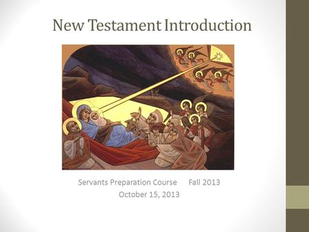 New Testament Introduction Servants Preparation Course Fall 2013 October 15, 2013.