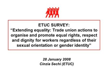 "ETUC SURVEY: ""Extending equality: Trade union actions to organise and promote equal rights, respect and dignity for workers regardless of their sexual."