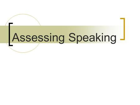 Assessing Speaking. Basic Types of Speaking (1) Imitative  Focus on pronunciation  Not concerned about comprehension or expression of meaning e.g. Repeat.