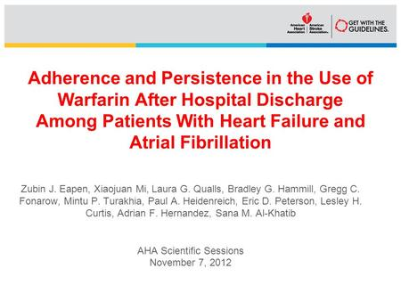 Adherence and Persistence in the Use of Warfarin After Hospital Discharge Among Patients With Heart Failure and Atrial Fibrillation Zubin J. Eapen, Xiaojuan.