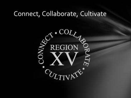 Connect, Collaborate, Cultivate. 1.Continue to be lead learners and offer our members a myriad of professional development opportunities 2.Continue to.