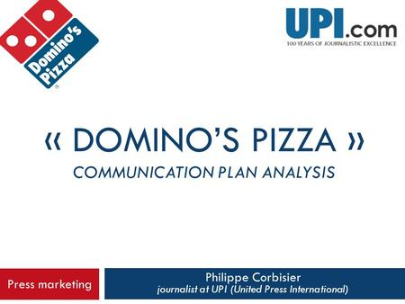 Philippe Corbisier journalist at UPI (United Press International) « DOMINO'S PIZZA » COMMUNICATION PLAN ANALYSIS Press marketing.
