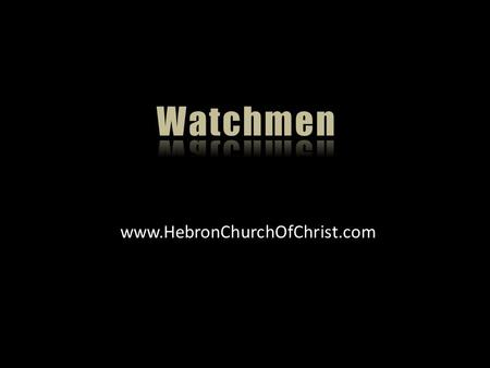 Www.HebronChurchOfChrist.com. The people of God need watchmen, Eze. 33:1-9 ➦ To warn the people ➦ Righteous if he warns ➦ Unrighteous if he does not warn.