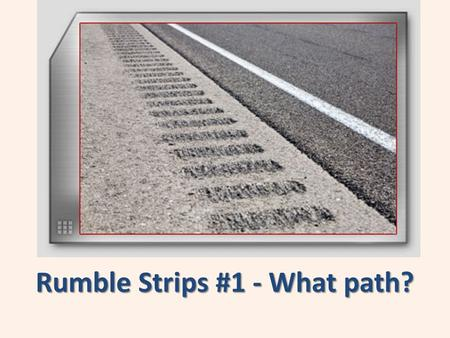 Rumble Strips #1 - What path?. We've been told...