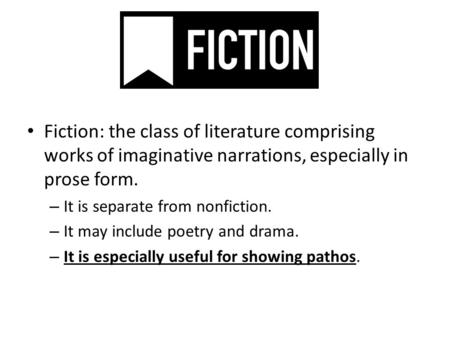 Fiction: the class of literature comprising works of imaginative narrations, especially in prose form. – It is separate from nonfiction. – It may include.