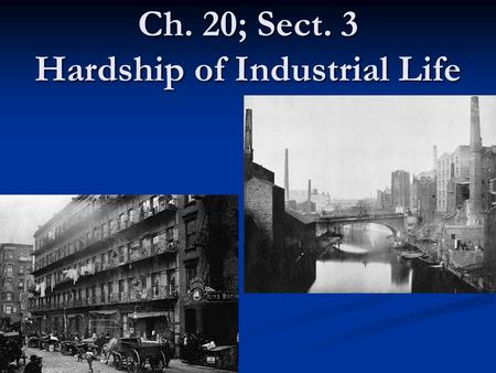 Ch. 20; Sect. 3 Hardship of Industrial Life. ?? What You Should Know ?? 1.) What soared within big cities? 1.) What soared within big cities? 2.) Which.