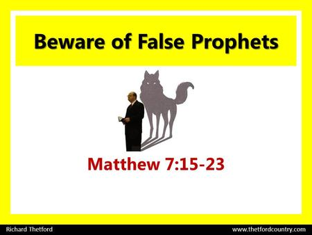 Beware of False Prophets Matthew 7:15-23 Richard Thetford www.thetfordcountry.com.