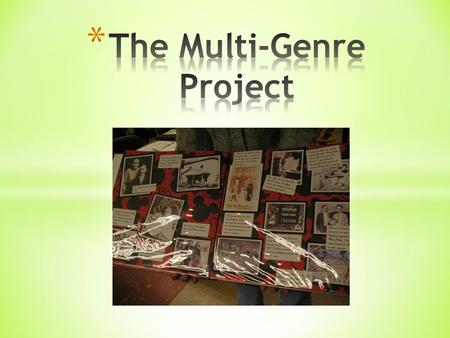 * Multi-genre writing projects respond to contemporary conceptions of genre, audience, voice, arrangement and style by enabling students to tap into their.
