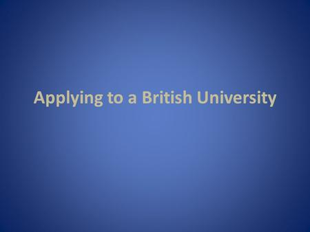 Applying to a British University. All applications to UK universities are made through UCAS (the Universities and Colleges Admissions Service) fill in.