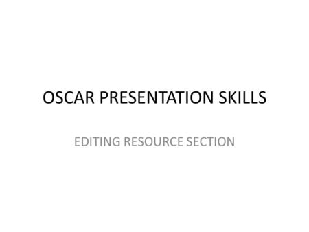 OSCAR PRESENTATION SKILLS EDITING RESOURCE SECTION.