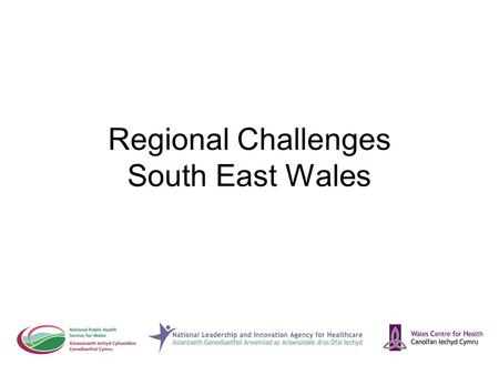 Regional Challenges South East Wales. 10.00am Welcome and introduction –Cerilan Rogers 10.05am Feedback from expert panel process –Paul Tromans 10.20am.