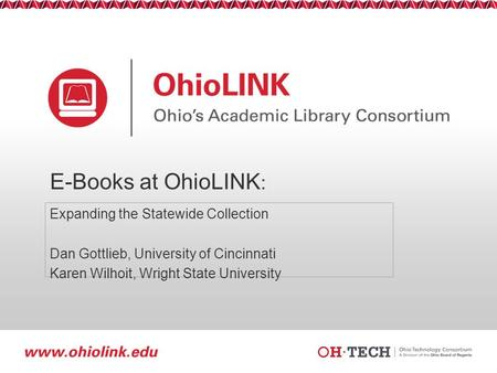 Slide 1 E-Books at OhioLINK : Expanding the Statewide Collection Dan Gottlieb, University of Cincinnati Karen Wilhoit, Wright State University.