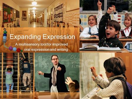 Expanding Expression A multisensory tool for improved oral expression and writing.