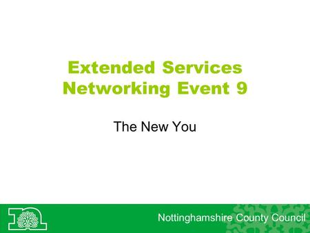 Extended Services Networking Event 9 The New You Nottinghamshire County Council.