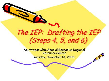 The IEP: Drafting the IEP (Steps 4, 5, and 6)