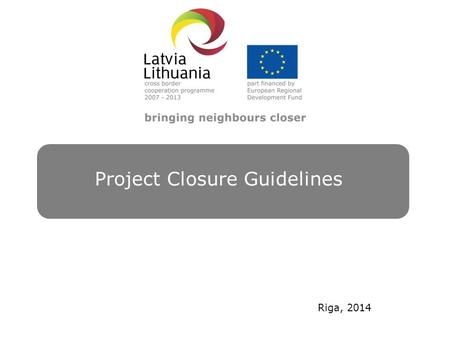 Project Closure Guidelines Riga, 2014. Legal framework 2 EC Regulation 1828/2006 § 8, 9: Explanatory plaque, billboard, emblem of the EU, reference to.