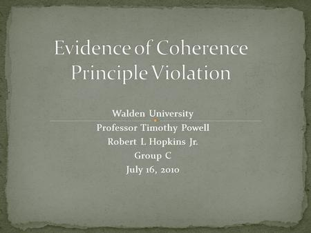 Walden University Professor Timothy Powell Robert L Hopkins Jr. Group C July 16, 2010.