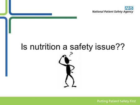 Is nutrition a safety issue??. Background Nutrition at the NPSA 2006 – Nutrition and Cleaning Team established - now part of the Primary Care, Ambulances.