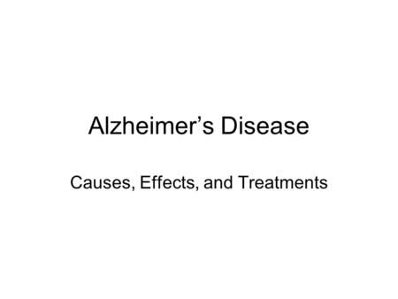 Alzheimer's Disease Causes, Effects, and Treatments.