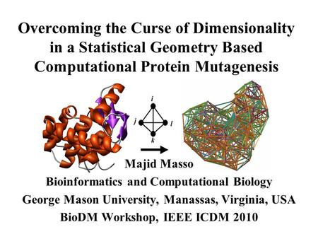 Overcoming the Curse of Dimensionality in a Statistical Geometry Based Computational Protein Mutagenesis Majid Masso Bioinformatics and Computational Biology.