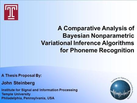 A Comparative Analysis of Bayesian Nonparametric Variational Inference Algorithms for Phoneme Recognition A Thesis Proposal By: John Steinberg Institute.
