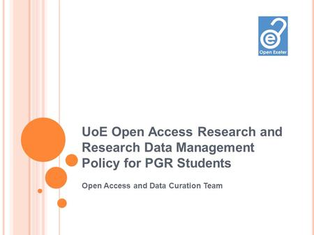 UoE Open Access Research and Research Data Management Policy for PGR Students Open Access and Data Curation Team.