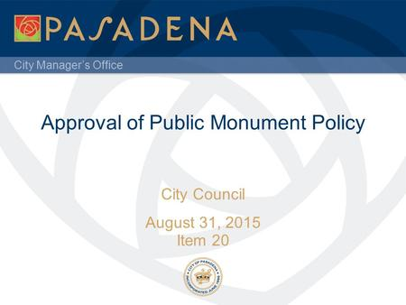 City Manager's Office Approval of Public Monument Policy City Council August 31, 2015 Item 20.