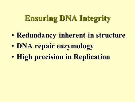 Ensuring DNA Integrity Redundancy inherent in structureRedundancy inherent in structure DNA repair enzymologyDNA repair enzymology High precision in ReplicationHigh.