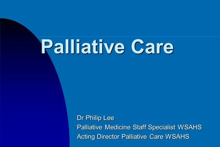 Palliative Care Dr Philip Lee