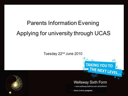 Parents Information Evening Applying for university through UCAS Tuesday 22 nd June 2010.