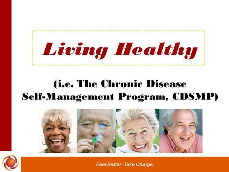 Feel Better. Take Charge. Living Healthy (i.e. The Chronic Disease Self-Management Program, CDSMP)