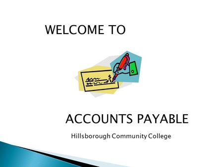 Hillsborough Community College WELCOME TO ACCOUNTS PAYABLE.