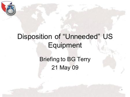 "1 Disposition of ""Unneeded"" US Equipment Briefing to BG Terry 21 May 09."