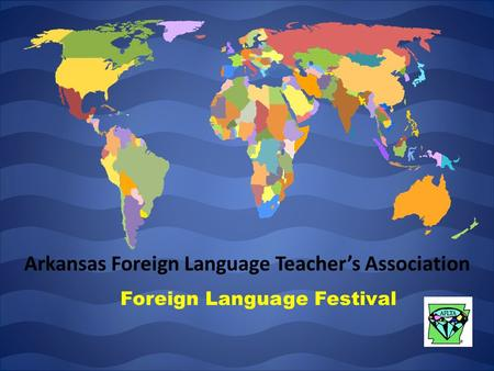 Arkansas Foreign Language Teacher's Association Foreign Language Festival.