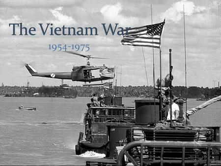 1954-1975. Vietnam The war was fought over the North Vietnamese and the south Vietnamese because the north invaded the south The reason America got involved.