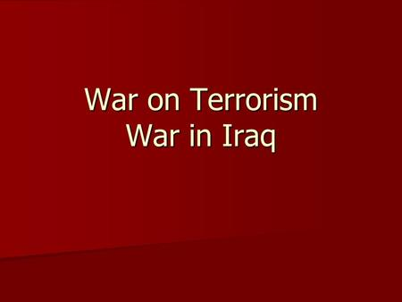 War on Terrorism War in Iraq