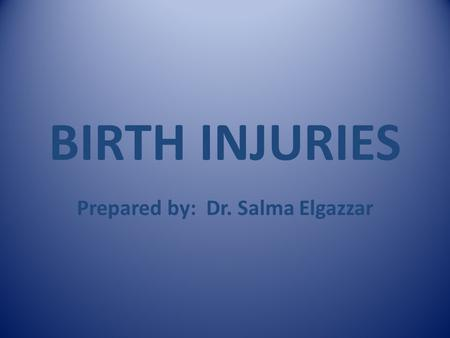 BIRTH INJURIES Prepared by: Dr. Salma Elgazzar. Learning objectives Recognize causes and pathogenesis of birth injuries. Recognize clinical presentation.