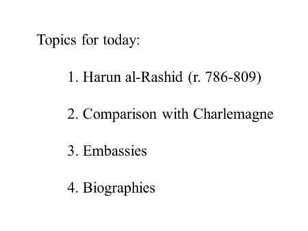 Topics for today: 1. Harun al-Rashid (r )
