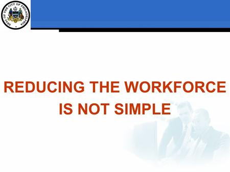 REDUCING THE WORKFORCE IS NOT SIMPLE. Employees receive one point for each year or major portion of a year of continuous City Civil Service.  Every.