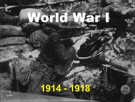 World War I 1914 - 1918. Causes for War Imperialism- Rivalries among European Nations Nationalism- Ethnic Troubles in the Balkans Militarism- Conscription.