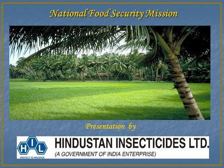 National Food Security Mission Presentation by. Objective of the National Food Security Mission (NFSM) National Food Security Mission (NFSM) is a centrally.