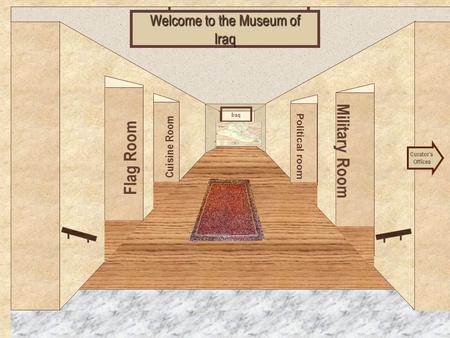 Museum Entrance Flag Room Cuisine Room Military Room Political room Welcome to the Museum of Iraq Curator's Offices Iraq.