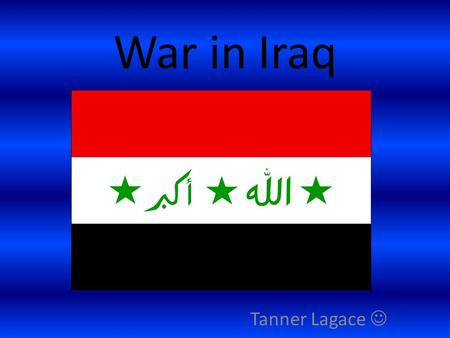 War in Iraq Tanner Lagace. Consequences of the War Since the beginning of the war there have been 4439 American Deaths. US Troops Wounded - 32,987. Iraqi.
