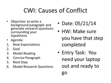 CWI: Causes of Conflict Objective: to write a background paragraph and generate research questions surrounding your hypothesis Agenda: 1.New Expectations.