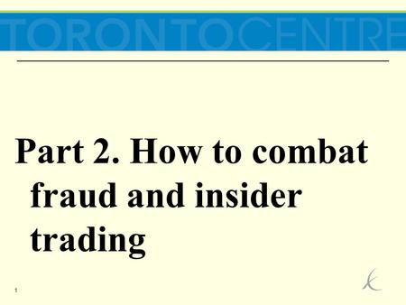 1 Part 2. How to combat fraud and insider trading.