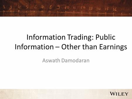 Information Trading: Public Information – Other than Earnings Aswath Damodaran.